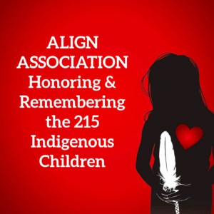 Silloutte of Indigenous child holding a white feather with a red heart on the chest. The words ALIGN Association Honoring & Remembering the 215 Indigenous Children